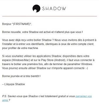 Vous allez recevoir un mail de confirmation vous indiquant que votre Shadow est disponible.