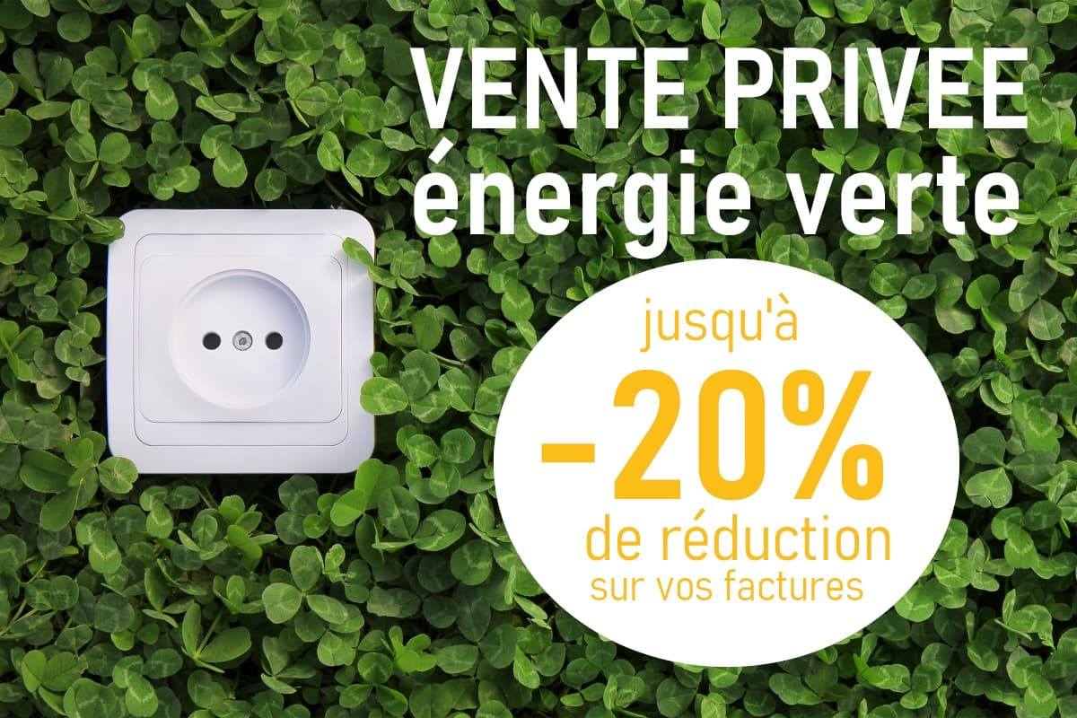 Profitez de la vente privée Energie Verte